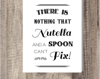 INSTANT Download - There Is Nothing that Nutella and A Spoon Can't Fix- Kitchen Art - Kitchen Print- Wall Art - Typography Art