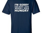 Teen Boy Gift Husband Gift  Gifts For Dad Shirt I'm SORRY for what I said WHEN I was HUNGRY fathers Day Gift T shirt Funny tshirt Mens