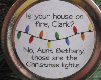 "Christmas Vacation Ornament - Funny Movie Quote: ""Is your house on fire, Clark?"" … ""No, Aunt Bethany, those are the Christmas lights."""