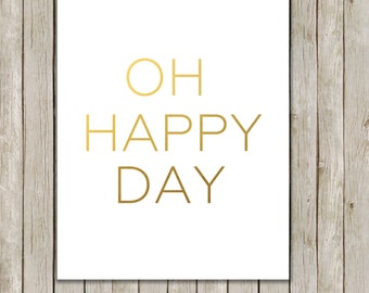 8x10 Oh Happy Day Art Printable, Typography Art, Metallic Gold Quote Printable Art, Nursery Wall Art, Home Decor, Instant Digital Download