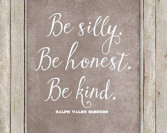 8x10 Be Silly, Be Honest, Be Kind Quote Art, Typography Wall Art, Gray Wall Art, Home Decor, Quote Wall Art, Instant Digital Download