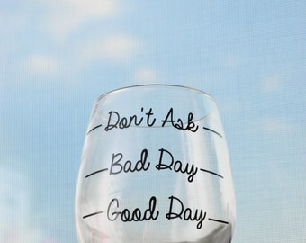 Good Day Bad Day Don't Ask Wine Glass - 20oz