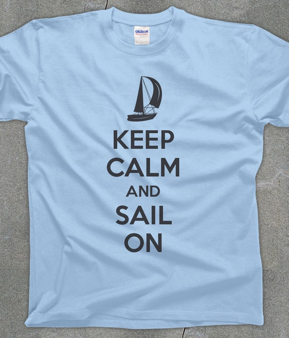 Keep Calm and Sail on funny sailing shirt unisex keep calm shirt - You Choose Color
