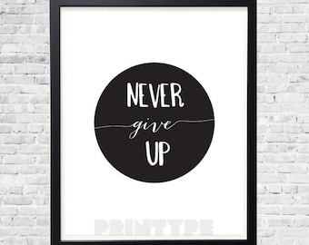 """Instant Download - 8x10"""" Never Give Up Typography Poster - choose your color!"""