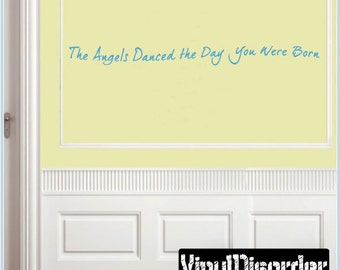 The angels danced the day you were born - Vinyl Wall Decal - Wall Quotes - Vinyl Sticker - Nurseryquotes15ET