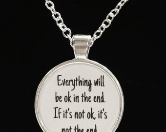 Inspirational Life Quote Everything Will Be Ok In The End Necklace