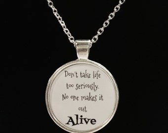Inspirational Quote Don't Take Life Too Seriously No One Gets Out Alive Necklace