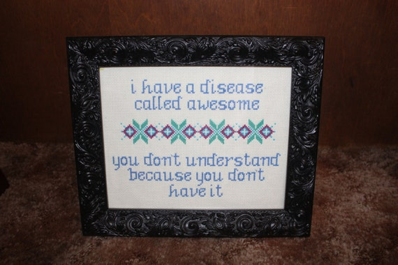 https://www.etsy.com/listing/180246823/i-have-a-disease-called-awesome-finished