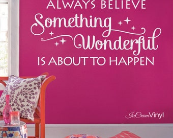 Always Believe Something Wonderful Wall Decal for Playroom Nursery Girls Boys Room Teens Family Vinyl Home Decor