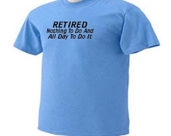 RETIRED NOTHING To DO and All Day To Do It Retirement Funny Humor T-Shirt