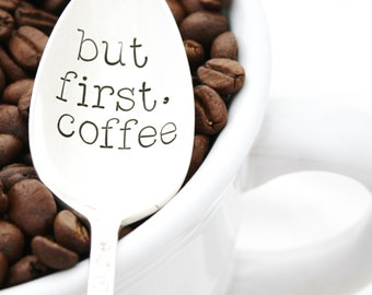 But First, COFFEE. Hand stamped spoon by Milk & Honey ®. Coffee lover gift idea.
