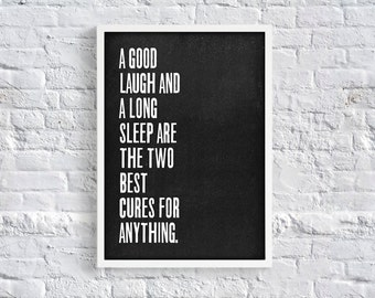 A good laugh and a long sleep are the two best cures for anything. Quote Typography Art Print
