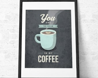 Valentines day for him Valentines day decor Valentines day gift You are the cream in my coffe. Valentines decor Valentines gift Love print