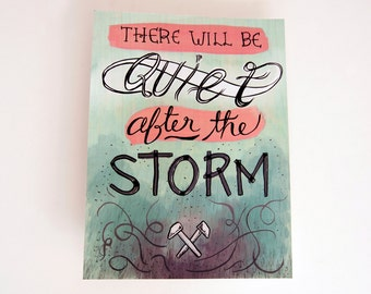 "Hand Lettered Print- There Will Be Quiet After The Storm. 9""x12"""