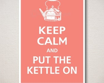 Keep Calm and PUT The KETTLE ON Typography Kitchen Art Print 5x7 (Featured color: Coral Shell--choose your own colors)