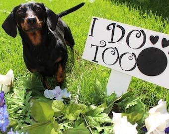 """Dog Wedding sign """"I Do Too"""""""