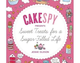 CakeSpy Presents Sweet Treats for a Sugar-Filled Life Signed Autographed copy