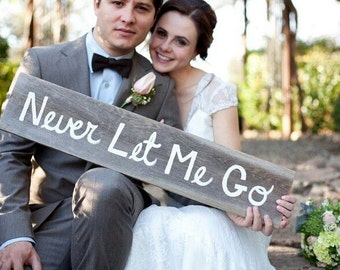 wedding Photo Prop Wedding Signs Hand painted Never Let Me Go Wedding Photos Engagement Photo shoot Trueconnection Barn wood sign Hand held
