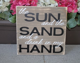 The Sun and the Sand and a drink in my Hand, Beach sign - Lake sign, lake Beach decor - Style# HM65