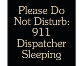 Please Do Not Disturb: 911 Dispatcher Sleeping wood sign