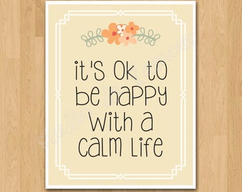 """PRINTABLE PDF Instant Download """"It's OK to be Happy with a Calm Life"""" Quote Print"""