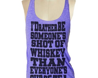 I'd rather be someone's shot of whiskey than everyone's cup of tea Tank Top shirt - Tri-Blend Tank  8 color options S, M, L skip n whistle