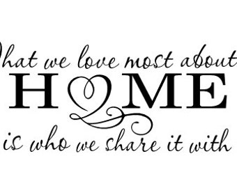 What we love most about our HOME is who we share it with Vinyl Wall Decal