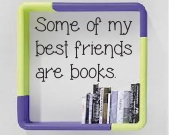 Some of my best friends are books.