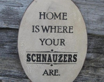 PRIMITIVE SIGN - Home is Where Your Schnauzer Is or Schnauzers Are - Several Colors Available