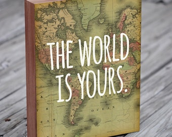 World Map Art - World Map - The World is Yours - Travel Quote - Adventure Quote - Wood Block Art Print