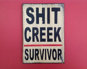 Funny painted wooden sign Shit Creek survivor black white and red made from reclaimed plywood  7 x 10