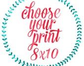 CHOOSE YOUR PRINT - 8x10