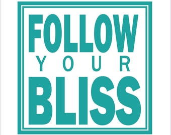 Follow Your Bliss Wall Decal / Inspirational Wall Quote