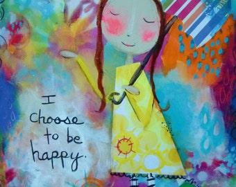 5 x7 mixed media girl print - I Choose To Be Happy