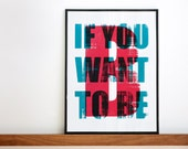 If you want to be / Be. 2 colors screenprint poster A3 or 11.7 x 15.7 in