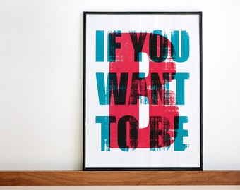 If You Want to Be Be, Handmade Poster, Positive Wall Art, Two Colors Print, Quote Wall Decor, Art Print, A3, 11.7 x 15.7 in
