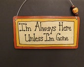 I'm Always Here Sign, Unless I'm Gone Sign, Custom Wood Sign, Humor Sign, Cabin Sign, Lodge Decor
