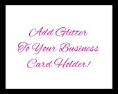 Add Glitter to your already purchased business card holder.  Bling Business Card Holder.  Glitter.  Sparkly.  Sparkles. Pink.