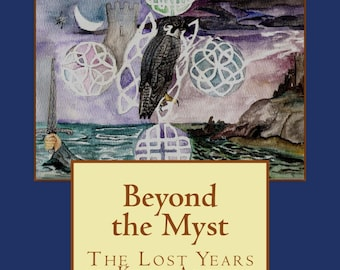 Beyond the Myst: The Lost Years of King Arthur - Novel