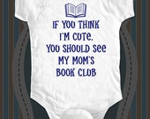 If you think I'm cute, you should see my mom's book club - cute funny baby one piece, infant, toddler, youth shirt