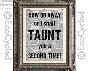 Now Go Away Or I Shall Taunt You A Second Time on Vintage Upcycled Dictionary Art Print Book Art Print Recycled Monty Python Holy Grail