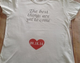 The best things are yet to come heart due date T Shirt