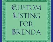 Custom Listing for Brenda