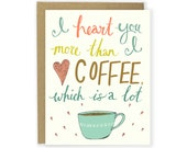 Love Card - I Heart You More Than I Heart Coffee Which Is A Lot - Anniversary Card, Love You Card, Funny Love Card, Hand-Lettered