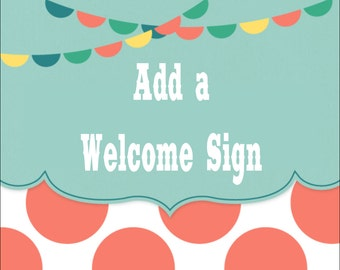 ADD A WELCOME SIGN - Any Theme In Our Shop