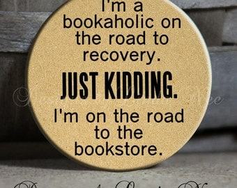 """I'm a bookaholic on the road to recovery. Just kidding. I'm on the road to the book store Quote, Book Geek Nerd - 1.5"""" Pinback Button PSA161"""
