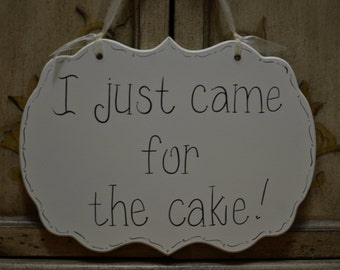 I just came for the cake - Hand Painted Wooden Cottage Chic Off White Funny Wedding Sign - Ring Bearer Sign - Flower Girl Sign