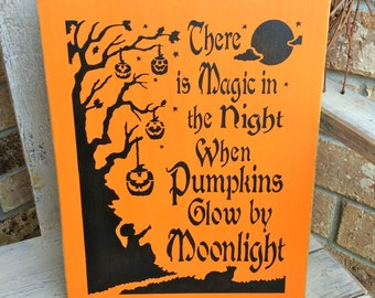 Halloween SIgn There Is Magic In The Night When Pumpkins Glow By Moonlight