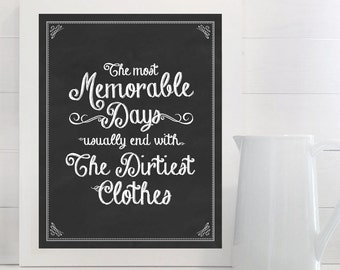 The Most Memorable Days Usually End With The Dirtiest Clothes - print - Laundry, Sign, Vintage, Decor, Art, Wall, Chalk, Chalkboard
