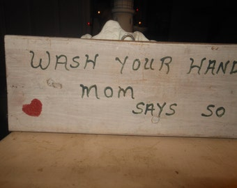 Wash Your Hands Mom Says So  Old Country Sign